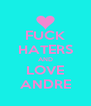 FUCK HATERS AND LOVE ANDRE - Personalised Poster A4 size