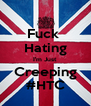 Fuck  Hating I'm Just Creeping #HTC - Personalised Poster A4 size