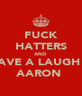 FUCK HATTERS AND ND AVE A LAUGH wid  AARON  - Personalised Poster A4 size