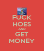 FUCK HOES AND GET MONEY - Personalised Poster A4 size