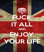 FUCK IT ALL AND ENJOY YOUR LIFE - Personalised Poster A4 size