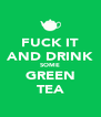 FUCK IT AND DRINK SOME GREEN TEA - Personalised Poster A4 size