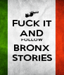 FUCK IT AND FOLLOW BRONX STORIES - Personalised Poster A4 size