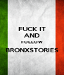 FUCK IT AND FOLLOW BRONXSTORIES  - Personalised Poster A4 size