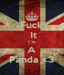 Fuck  It I`m A Panda <3 - Personalised Poster A4 size