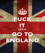 FUCK IT LET'S GO TO ENGLAND - Personalised Poster A4 size