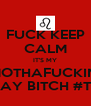 FUCK KEEP CALM IT'S MY MOTHAFUCKIN' BIRTHDAY BITCH #TURNUP - Personalised Poster A4 size
