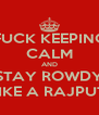 FUCK KEEPING CALM AND STAY ROWDY LIKE A RAJPUT  - Personalised Poster A4 size