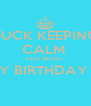 FUCK KEEPING CALM  FOR WHAT  MY BIRTHDAY IS  - Personalised Poster A4 size