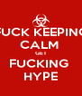 FUCK KEEPING CALM  GET FUCKING  HYPE - Personalised Poster A4 size