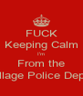 FUCK Keeping Calm I'm From the Sauk Village Police Department - Personalised Poster A4 size