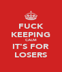FUCK KEEPING CALM IT'S FOR LOSERS - Personalised Poster A4 size