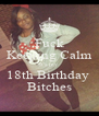 Fuck Keeping Calm It's my  18th Birthday  Bitches - Personalised Poster A4 size
