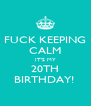 FUCK KEEPING CALM IT'S MY 20TH BIRTHDAY!  - Personalised Poster A4 size