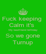 Fuck keeping  Calm it's  My bestfriend birthday So we gone Turnup - Personalised Poster A4 size