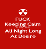 FUCK Keeping Calm Its 90s Tunes All Night Long At Desire - Personalised Poster A4 size