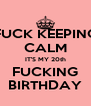FUCK KEEPING CALM IT'S MY 20th FUCKING BIRTHDAY - Personalised Poster A4 size