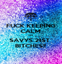 FUCK KEEPING CALM ITS SAVYS 21ST  BITCHES!! - Personalised Poster A4 size