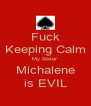 Fuck Keeping Calm My Sister Michalene is EVIL - Personalised Poster A4 size