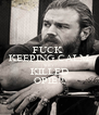 FUCK  KEEPING CALM THEY KILLED OPIE!! - Personalised Poster A4 size