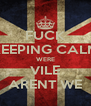 FUCK KEEPING CALM WERE VILE ARENT WE - Personalised Poster A4 size