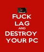 FUCK LAG AND DESTROY  YOUR PC - Personalised Poster A4 size