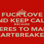FUCK LOVE AND KEEP CALM BECAUSE THERES TO MANY HEARTBREAKERS - Personalised Poster A4 size