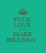 FUCK  LOVE  AND MAKE BILLIONS   - Personalised Poster A4 size