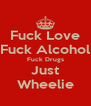 Fuck Love Fuck Alcohol Fuck Drugs Just Wheelie - Personalised Poster A4 size