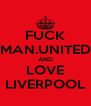 FUCK MAN.UNITED AND LOVE LIVERPOOL - Personalised Poster A4 size