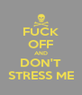FUCK OFF AND DON'T STRESS ME - Personalised Poster A4 size