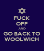 FUCK OFF AND GO BACK TO WOOLWICH - Personalised Poster A4 size