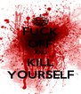 FUCK OFF AND KILL YOURSELF - Personalised Poster A4 size