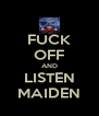 FUCK OFF AND LISTEN MAIDEN - Personalised Poster A4 size