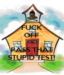 FUCK OFF AND PASS THAT STUPID TEST! - Personalised Poster A4 size