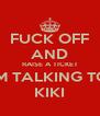 FUCK OFF AND RAISE A TICKET IM TALKING TO KIKI - Personalised Poster A4 size