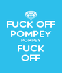 FUCK OFF POMPEY POMPEY FUCK OFF - Personalised Poster A4 size