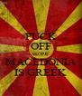 FUCK OFF SKOPJE MACEDONIA IS GREEK - Personalised Poster A4 size