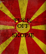 FUCK OFF  SKOPJE  - Personalised Poster A4 size
