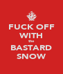 FUCK OFF WITH the BASTARD SNOW - Personalised Poster A4 size
