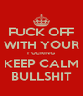 FUCK OFF WITH YOUR FUCKING KEEP CALM BULLSHIT - Personalised Poster A4 size