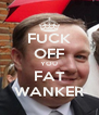FUCK OFF YOU FAT WANKER - Personalised Poster A4 size