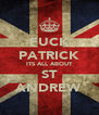 FUCK PATRICK ITS ALL ABOUT ST ANDREW - Personalised Poster A4 size