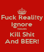 Fuck Reali!ty Ignore Issues Kill Shit And BEER! - Personalised Poster A4 size