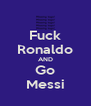 Fuck Ronaldo AND Go Messi - Personalised Poster A4 size