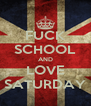 FUCK SCHOOL AND LOVE SATURDAY - Personalised Poster A4 size