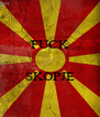 FUCK   SKOPJE  - Personalised Poster A4 size