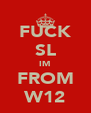 FUCK SL IM FROM W12 - Personalised Poster A4 size