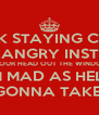FUCK STAYING CALM GET ANGRY INSTEAD THEN STICK YOUR HEAD OUT THE WINDOW AND YELL I'M MAD AS HELL! AND I'M NOT GONNA TAKE IT ANYMORE! - Personalised Poster A4 size