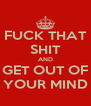 FUCK THAT SHIT AND GET OUT OF YOUR MIND - Personalised Poster A4 size